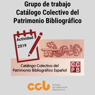 Actividad desarrollada por el Grupo de Trabajo Catálogo Colectivo del Patrimonio Bibliográfico en 2019